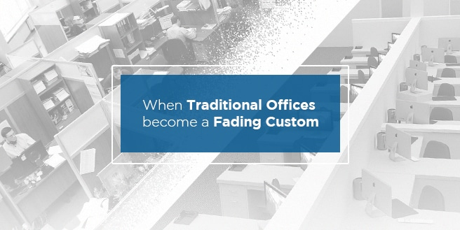 When Traditional Offices Become A Fading Custom