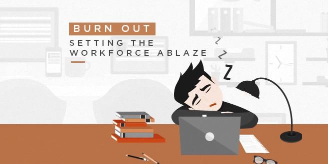 Burnout: Setting The Workforce Ablaze