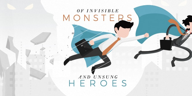 Of Invisible Monsters and Unsung Heroes