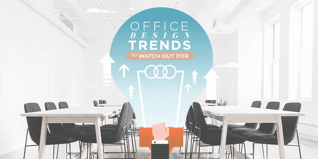 Office Design Trends To Watch Out For