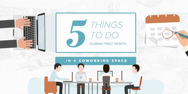5 Things To Do During Your First Month in a Coworking Space