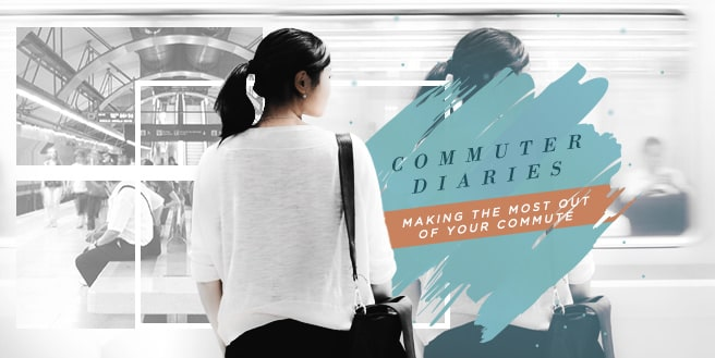 Commuter Diaries: Making The Most Out Of Your Commute