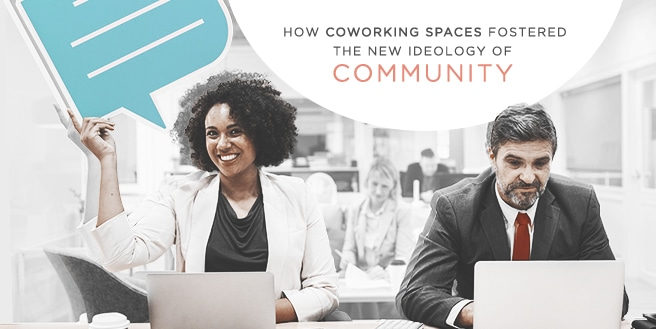 Coworking Spaces Fostered the New Ideology of Community