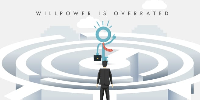Willpower is Overrated: How to Succeed with Limited Drive