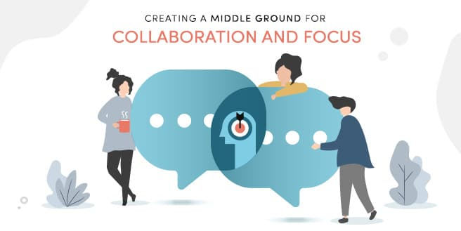 Creating a Middle Ground for Collaboration and Focus